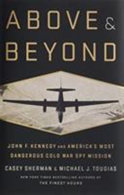 Above & beyond : John F. Kennedy and America's most dangerous Cold War spy mission