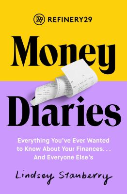 Refinery29 money diaries : everything you ever wanted to know about your finances... and everyone else's / Lindsey Stanberry.