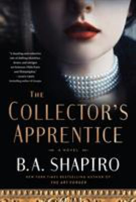 The collector's apprentice / B.A. Shapiro.