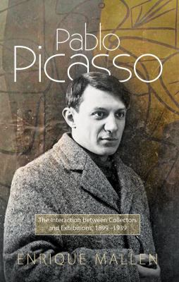 Pablo Picasso : the interaction between collectors and exhibitions, 1899-1939