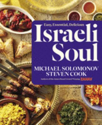 Israeli soul : easy, essential, delicious / Michael Solomonov, Steven Cook ; produced by Dorothy Kalins Ink ; photographs by Michael Persico ; art direction by Don Morris Design.