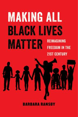 Making all Black lives matter : reimagining freedom in the twenty-first century