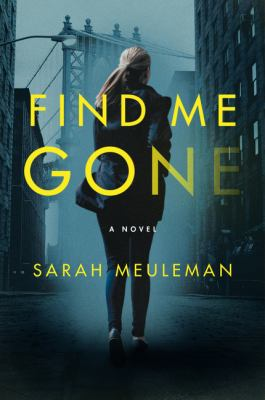 Find me gone : a novel / Sarah Meuleman.