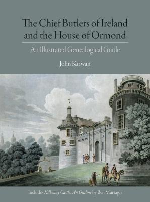 The Chief Butlers of Ireland and the House of Ormond : an illustrated genealogical guide
