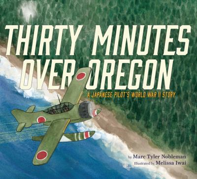 Thirty minutes over Oregon : a Japanese pilot's World War II story