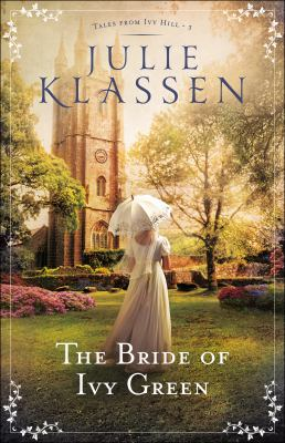 The bride of Ivy Green / Julie Klassen.