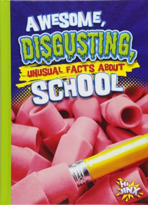 Awesome, disgusting, unusual facts about school