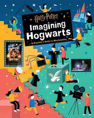 Harry Potter: imagining Hogwarts : a beginner's guide to  moviemaking