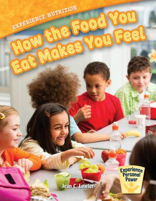 Experience nutrition : how the food you eat makes you feel