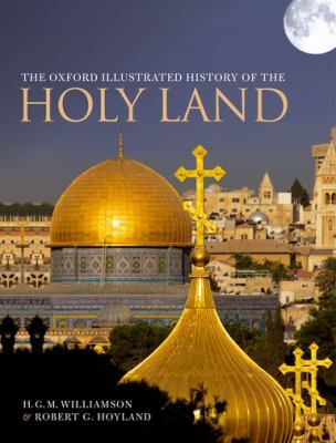 The Oxford Illustrated history of the Holy Land / edited by Robert G. Hoyland, H.G.M. Williamson.
