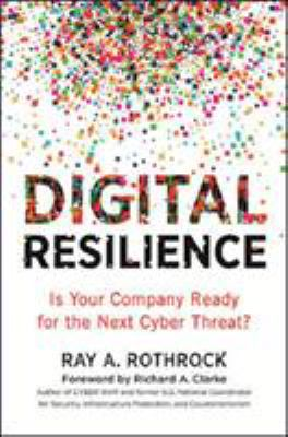 Digital resilience : is your company ready for the next cyber threat?