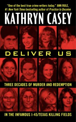 Deliver us : three decades of murder and redemption in the infamous I-45 Texas killing fields