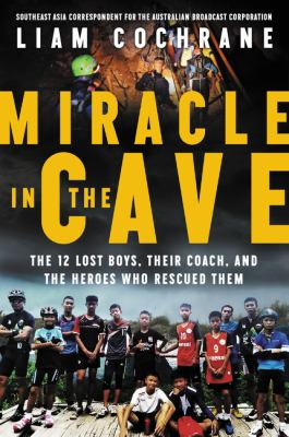 Miracle in the cave : the 12 lost boys, their coach, and the heroes who rescued them