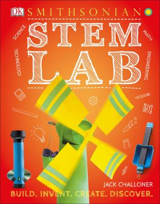STEM lab : 25 super-cool projects : build, invent, create, discover