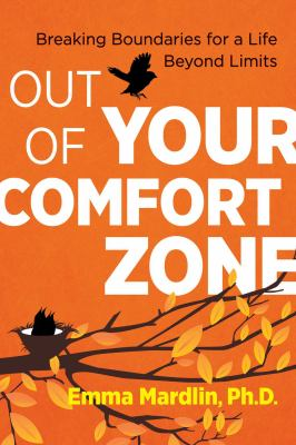 Out of your comfort zone : breaking boundaries for a life beyond limits
