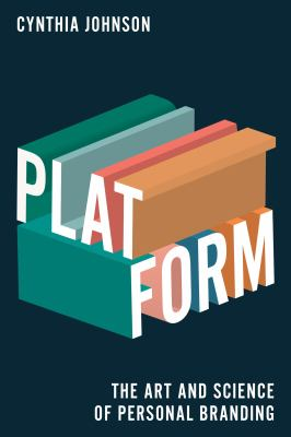 Platform : the art and science of personal branding