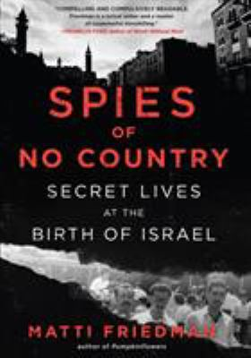 Spies of no country : secret lives at the birth of Israel / Matti Friedman.