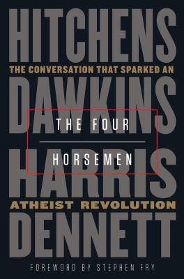 The four horsemen : the conversation that sparked an atheist revolution