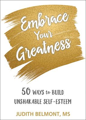 Embrace your greatness : 50 ways to build unshakable self-esteem