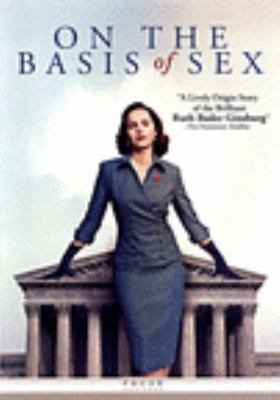 On the basis of sex / Participant Media presents in association with Alibaba Pictures ; produced by Robert Cort ; written by Daniel Stiepleman ; directed by Mimi Leder.