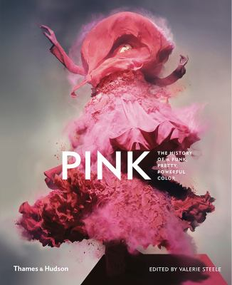 Pink : the history of a punk, pretty, powerful color