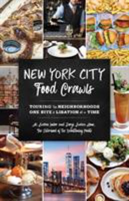 New York City food crawls : touring the neighborhoods one bite & libation at a time