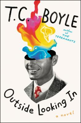 Outside looking in : a novel / T. Coraghessan Boyle.
