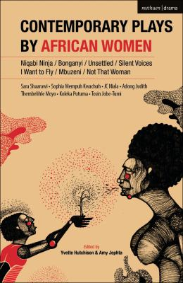 Contemporary plays by African women : Niqabi ninja, Not that woman, I want to fly, Silent voices, Unsettled, Mbuzeni, Bonganyi