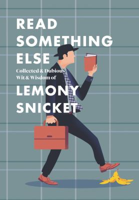 Read something else : collected & dubious wit & wisdom of Lemony Snicket.