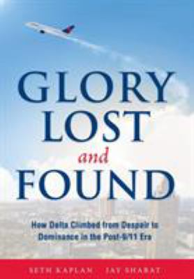 Glory lost and found : how Delta climbed from despair to dominance in the post-9/11 era