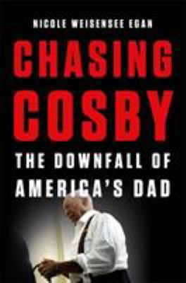Chasing Cosby : the downfall of America's dad