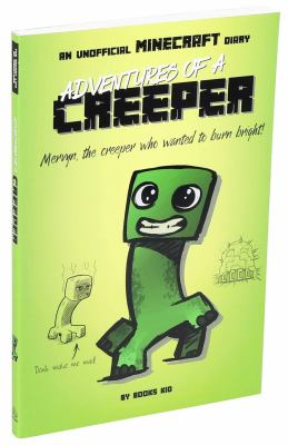 Adventures of a creeper : Mervyn, the creeper who wanted to burn bright!