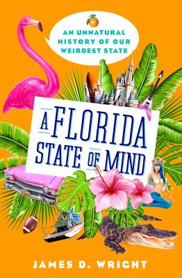 A Florida state of mind : an unnatural history of America's weirdest state