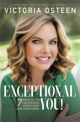 Exceptional you! : 7 ways to live encouraged, empowered, and intentional