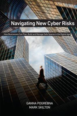 Navigating new cyber risks : how businesses can plan, build and manage safe spaces in the digital age
