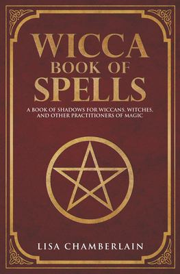 Wicca book of spells : a beginner's book of shadows for Wiccans, witches, and other practitioners of magic