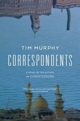 Correspondents : a novel / Tim Murphy.