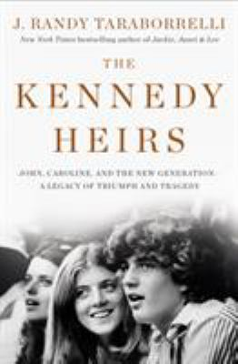 The Kennedy heirs : John, Caroline, and the new generation ; a legacy of triumph and tragedy