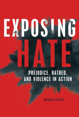 Exposing hate : prejudice, hatred, and violence in action