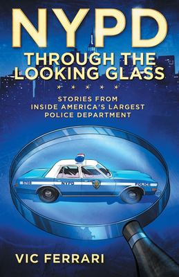 NYPD : through the looking glass: stories from inside America's largest police department