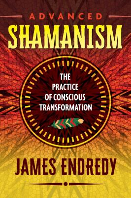 Advanced Shamanism : the practice of conscious transformation