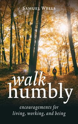 Walk humbly : encouragements for living, working, and being
