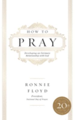 How to pray : developing an intimate relationship with God