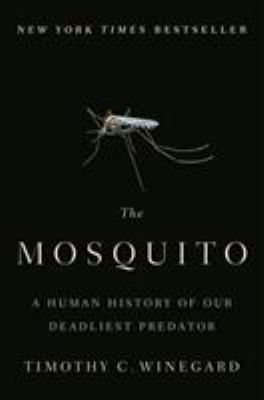 The mosquito : a human history of our deadliest predator