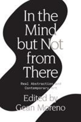 In the mind, but not from there : real abstraction and contemporary art