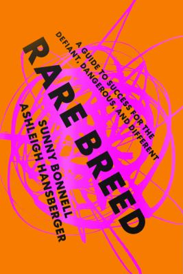 Rare breed : a guide to success for the defiant, dangerous, and different