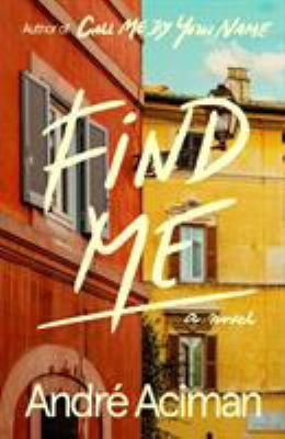 Find me / André Aciman.
