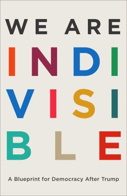 We are indivisible : a blueprint for democracy after Trump