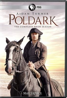Poldark. The complete fifth season / a Mammoth Screen production for BBC co-produced with Masterpiece ; written and created for television by Debbie Horsfield ; produced by Michael Ray ; directed by Sallie Aprahamian and Justin Molotnikov.