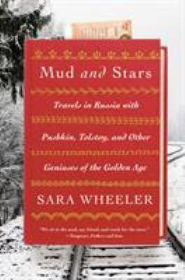 Mud and stars : travels in Russia with Pushkin, Tolstoy, and other geniuses of the Golden Age / Sara Wheeler.